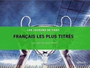 Les joueurs de foot français les plus titrés