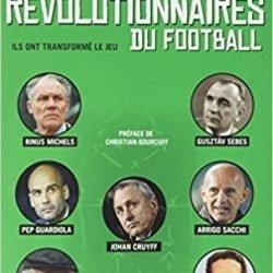 Livre de foot Les entraîneurs révolutionnaires du football