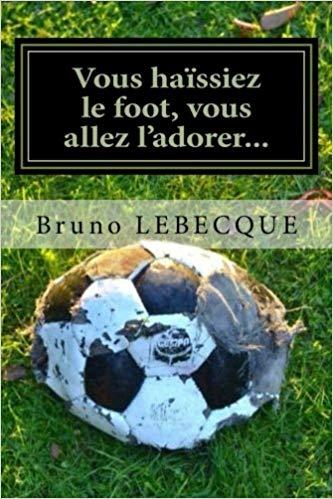 Livre de foot Vous haissiez le foot, vous allez l'adorer.