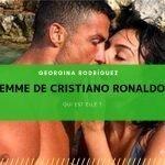 Qui est femme de Cristiano Ronaldo Georgina Rodríguez ?