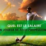 Quel est le salaire d'un joueur de foot professionnel ?