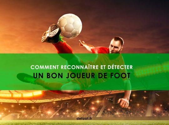 Comment reconnaître et détecter un bon joueur de foot ?