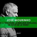 José Mourinho est-il toujours le meilleur entraîneur de foot de la terre ?